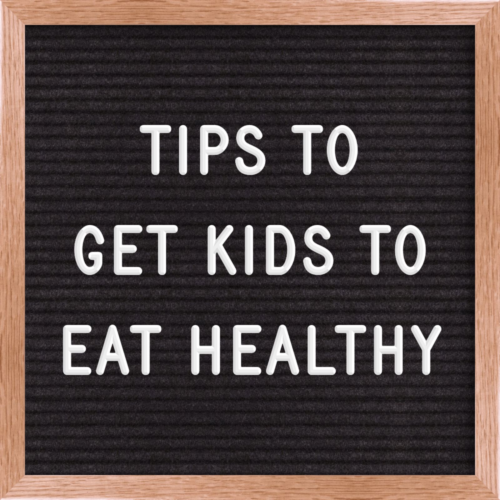 letterboard that says tips to get kids to eat healthy