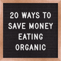 letterboard that says 20 ways to save money eating organic